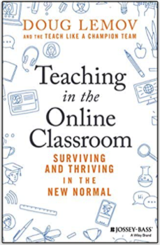 Teaching in the Online Classroom - Surviving and Thriving in the New Normal by Doug Lemov